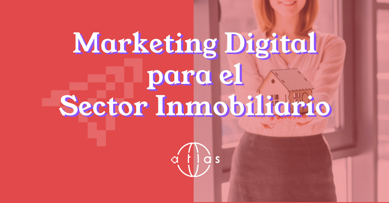 Marketing Digital para el sector inmobiliario. Atlas y las inmobiliarias