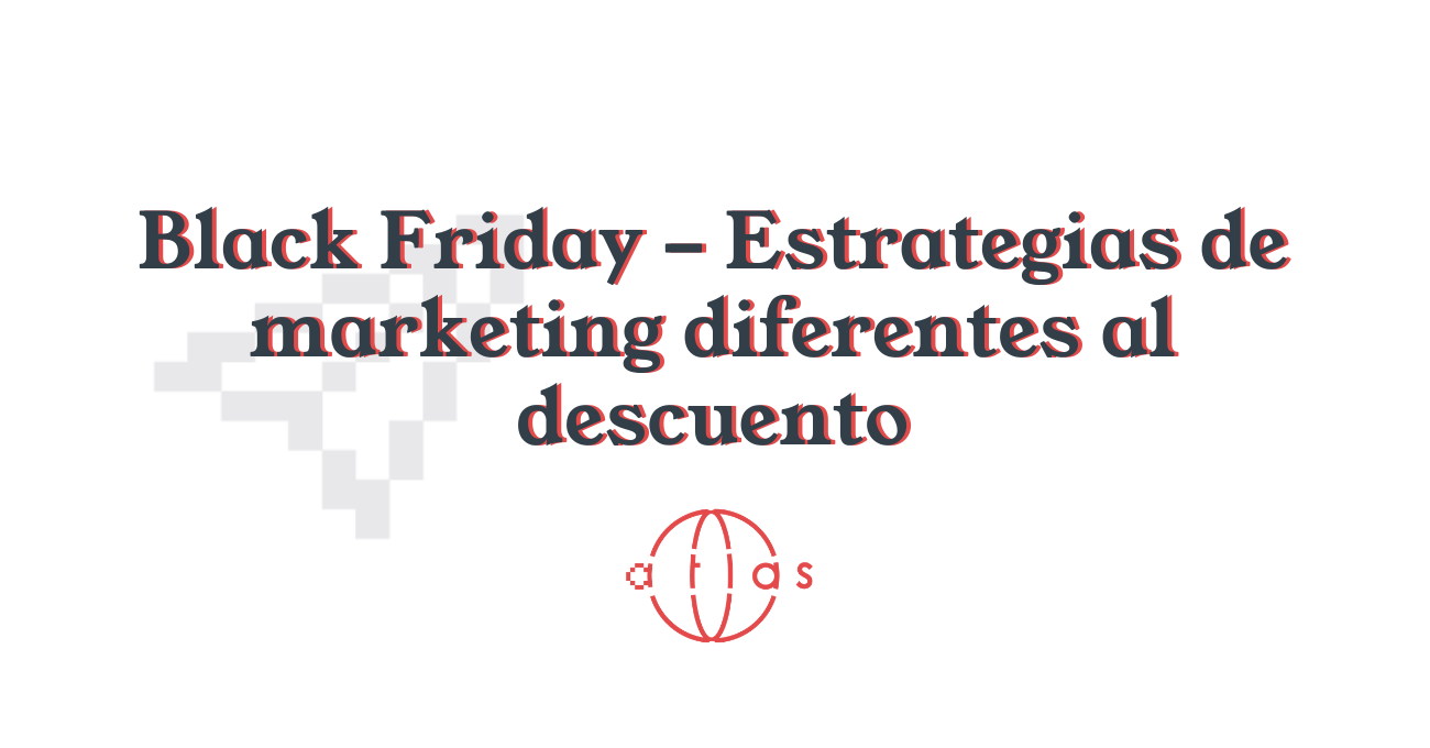 Black Friday y otras estrategias de marketing digital diferentes al descuento