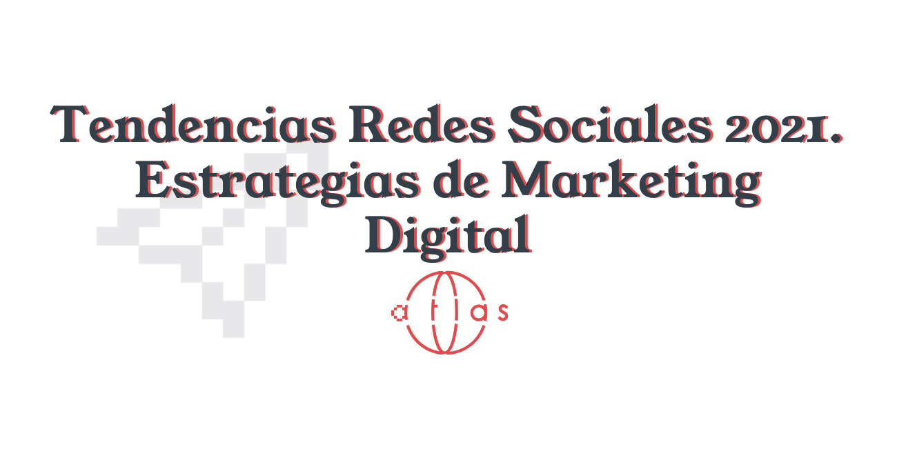 Marketing digital Redes Sociales Tendencias 2021